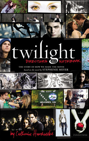 Twilight Director's Notebook  by Catherine Hardwicke