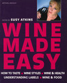 Wine Made Easy: How to Taste*Wine Styles*Wine & Health*Understanding Labels*Wine & Food