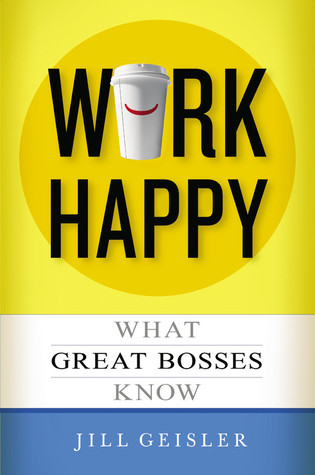 Work Happy by Jill Geisler