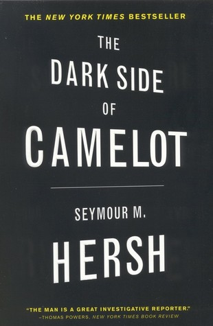 The Dark Side of Camelot by Seymour M. Hersh