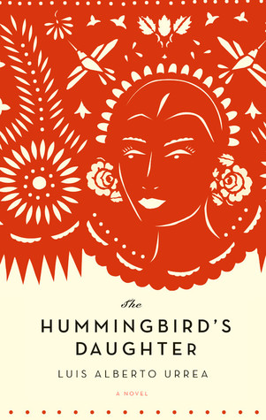 The Hummingbird's Daughter by Luis Alberto Urrea