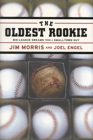 The Oldest Rookie: Big-League Dreams from a Small-Town Guy