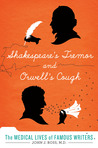 Shakespeare's Tremor and Orwell's Cough: The Medical Lives of Famous Writers