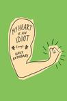 My Heart Is an Idiot: Essays