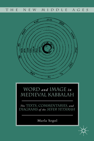 Word and Image in Medieval Kabbalah: The Texts, Commentaries, and Diagrams of the Sefer Yetsirah