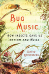 Bug Music: How Insects Gave Us Rhythm and Noise