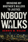 Nobody Walks: Bringing My Brother's Killers to Justice