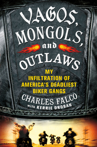 Vagos, Mongols, and Outlaws: My Infiltration of America's Deadliest Biker Gangs