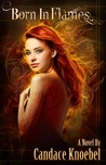 Born in Flames (Born in Flames Trilogy, #1)