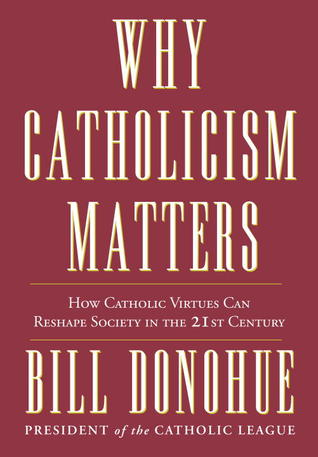 Why Catholicism Matters by William Donohue