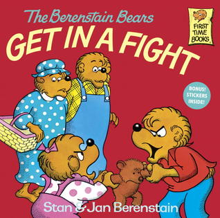 The Berenstain Bears Get in a Fight by Stan Berenstain