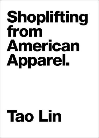 Shoplifting from American Apparel by Tao Lin