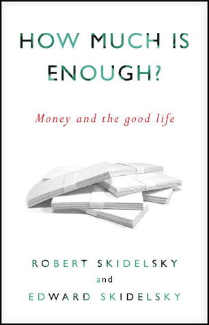 How Much is Enough? by Robert Skidelsky