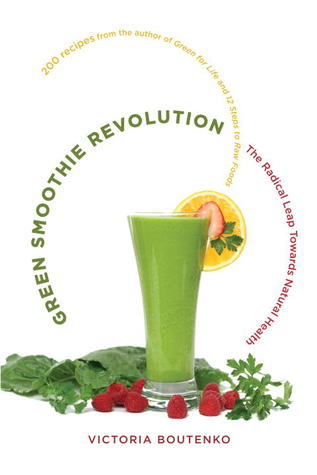 Green Smoothie Revolution: The Radical Leap Towards Natural Health