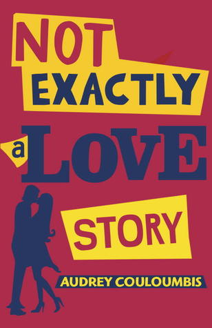 Not Exactly a Love Story by Audrey Couloumbis