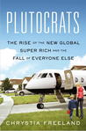 Plutocrats: The Rise of the New Global Super Rich and the Fall of Everyone Else