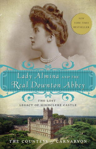 Lady Almina and the Real Downton Abbey by Fiona, Countess of Carnarvon