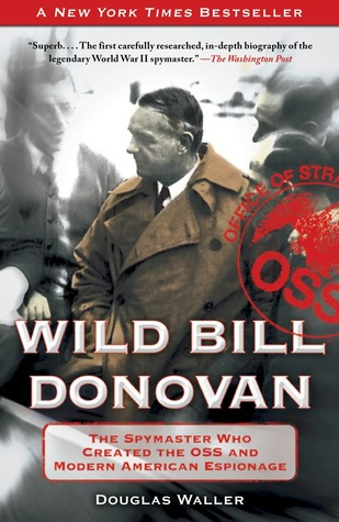 Wild Bill Donovan by Douglas C. Waller