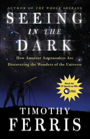 Seeing in the Dark by Timothy Ferris