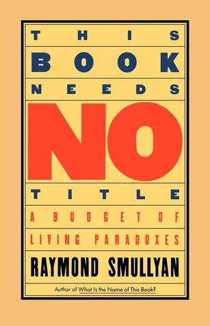 This Book Needs No Title by Raymond M. Smullyan