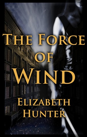 The Force of Wind by Elizabeth   Hunter