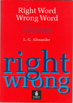 Right Word Wrong Word: Words And Structures Confused And Misused By Learners Of English