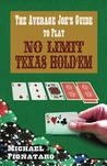 The Average Joe's Guide to Play No Limit Texas Hold 'Em by Michael Pignataro