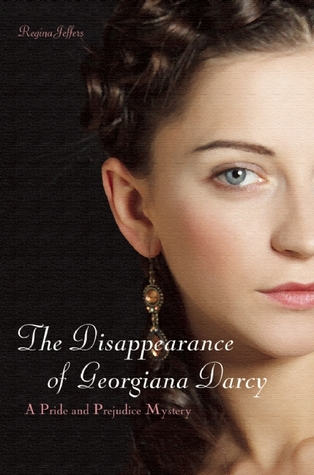 The Disappearance of Georgiana Darcy by Regina Jeffers