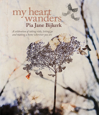 My Heart Wanders: A Celebration of Taking Risks, Letting Go and Making a Home Wherever You Are