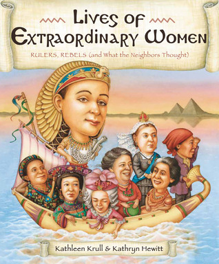 Lives of Extraordinary Women: Rulers, Rebels (and What the Neighbors Thought)