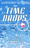 Timedrops (Atopia Chronicles, #3)