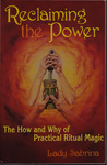 Reclaiming the Power- The How and Why of Ritual Magic (Llewellyn's Practical Guide to Personal Power)