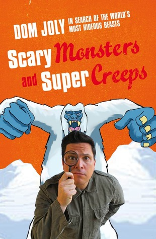Scary Monsters and Super Creeps: In Search of the World's Most Hideous Beasts