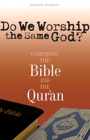 Do We Worship the Same God?: Comparing the Bible and the Qur'an