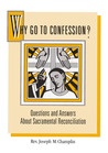 Why Go to Confession?: Questions and Answers About Sacramental Reconciliation