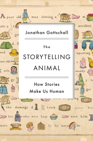The Storytelling Animal: How Stories Make Us Human