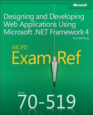MCPD 70-519 Exam Ref: Designing and Developing Web Applications Using Microsoft .NET Framework 4