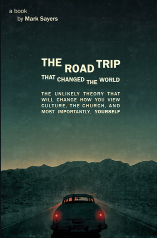 The Road Trip that Changed the World: The Unlikely Theory that will Change How You View Culture, the Church,  and, Most Importantly, Yourself