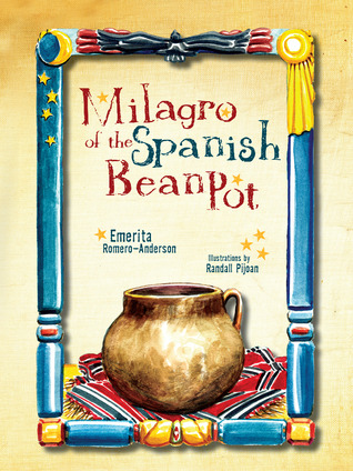 Milagro of the Spanish Bean Pot by Emerita Romero-anderson
