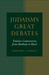 Judaism's Great Debates: Timeless Controversies from Abraham to Herzl