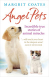 Angel Pets: Incredible True Stories of Animal Miracles