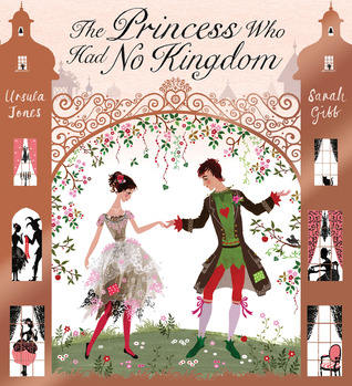 The Princess Who Had No Kingdom by Ursula Jones