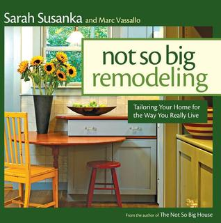 Not So Big Remodeling by Sarah Susanka