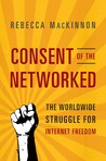 Consent of the Networked by Rebecca MacKinnon