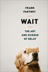 Wait: The Art and Science of Delay