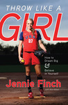 Throw Like a Girl by Jennie Finch
