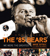 The '85 Bears: We Were the Greatest