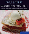 Food Lovers' Guide to Washington, DC: Best Local Specialties, Markets, Recipes, Restaurants, Events & More