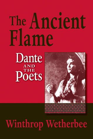The Ancient Flame: Dante and the Poets