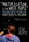 """Multiplication Is for White People"": Raising Expectations for Other People�s Children"